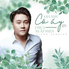 Giá Như Cô Ấy Chưa Xuất Hiện (Piano Version) (Single) - Vương Anh Tú