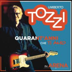 Live all'Arena di Verona - 40 anni che ti amo - Umberto Tozzi