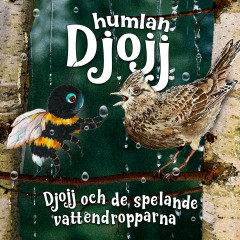 Djojj och de spelande vattendropparna - Humlan Djojj, Staffan Götestam, Josefine Götestam
