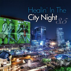 Healin' In The City Night . 3.5 - SoundStream, Part Time Cooks, LHA, Elyon Beats, SkyBlew