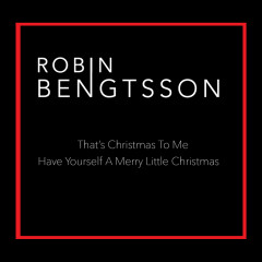That's Christmas To Me / Have Yourself A Merry Little Christmas - Robin Bengtsson
