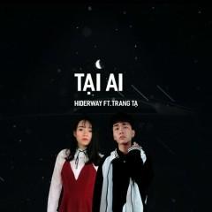 Tại Ai (Single) - Hiderway, Trang Tạ