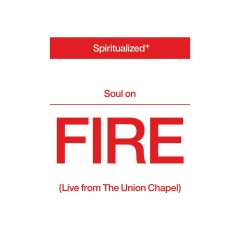 Soul On Fire (Live from the Union Chapel) - Spiritualized