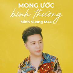 Mong Ước Bình Thường (Single) - Minh Vương M4U