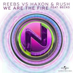 We Are The Fire (Reebs VS. Haxon & Rush) - Reebs, Haxon & Rush, Becko
