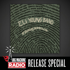 Fingerprints (Big Machine Radio Release Special) - Eli Young Band