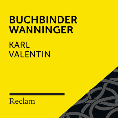Karl Valentin: Buchbinder Wanninger (Reclam Hörbuch)