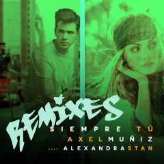 Siempre Tú (feat. Alexandra Stan) [Remixes] - Axel Munĩz, Alexandra Stan
