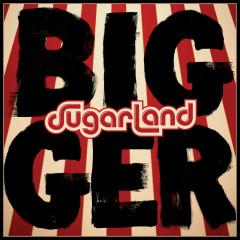 Bigger - Sugarland