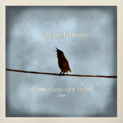 Above These City Lights (Live) - Andrew Peterson