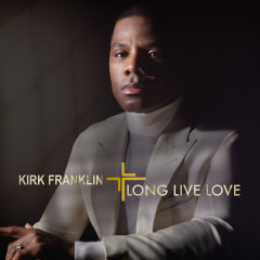 LONG LIVE LOVE - Kirk Franklin