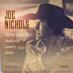 Never Gets Old: Traditional Country Series - Joe Nichols