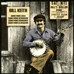 Something Auld, Something Newgrass, Something Borrowed, Something Bluegrass - Bill Keith
