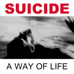 A Way of Life (2005 Remastered Version) - Suicide