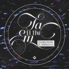 Ta Đi Tìm Em (Single) - Trungg I.U, Double Noize