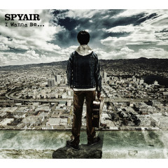 I Wanna Be... - SPYAIR