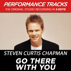 Go There With You (Performance Tracks) - Steven Curtis Chapman