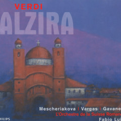 Verdi: Alzira - Marina Mescheriakova, Ramón Vargas, Paolo Gavanelli, Choeur Du Grand Theatre De Geneve, L'Orchestre de la Suisse Romande
