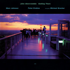 Getting There - John Abercrombie, Marc Johnson, Peter Erskine, Michael Brecker