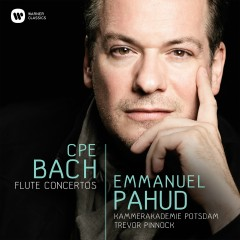 Bach, C.P.E.: Flute Concertos - Emmanuel Pahud