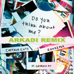 Do You Think About Me (ARKADI Remix) - Captain Cuts,Zookëper,Georgia Ku