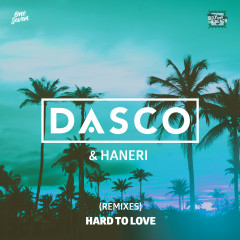 Hard To Love (Remixes) - DASCO, Haneri