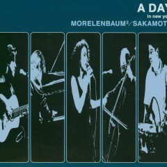 A DAY in new york - MORELENBAUM2, Ryuichi Sakamoto
