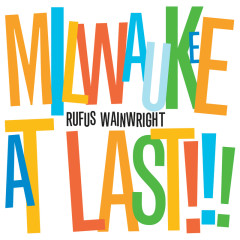 Milwaukee At Last!!! (iTunes Exclusive Version) - Rufus Wainwright