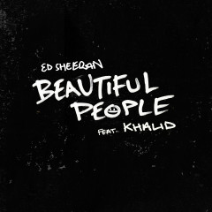 Beautiful People (feat. Khalid) - Ed Sheeran, Khalid