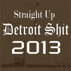 Straight Up Detroit Shit 2013 - Various Artists