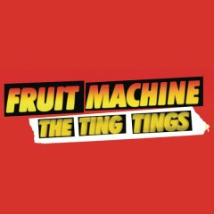 Fruit Machine - The Ting Tings