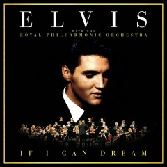 If I Can Dream: Elvis Presley with the Royal Philharmonic Orchestra - Elvis Presley, The Royal Philharmonic Orchestra