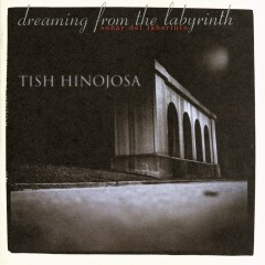 Dreaming From The Labyrinth - Tish Hinojosa