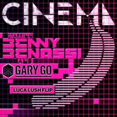 Cinema (Skrillex Remix) (LUCA LUSH Flip) - Benny Benassi,Gary Go