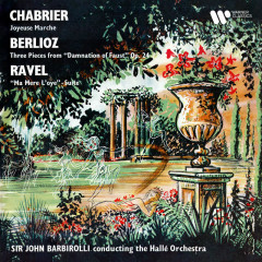 Chabrier: Joyeuse marche - Berlioz: La Damnation de Faust - Ravel: Ma mère l'Oye - Sir John Barbirolli