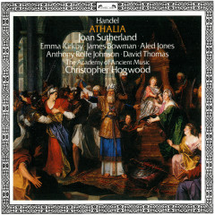 Handel: Athalia - Christopher Hogwood, Dame Joan Sutherland, Emma Kirkby, Aled Jones, James Bowman