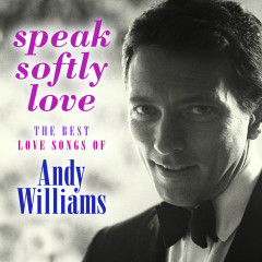 Speak Softly Love: The Best Love Songs of Andy Williams - Andy Williams