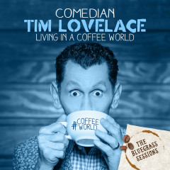 The Bluegrass Sessions: Living in a Coffee World - EP - Tim Lovelace