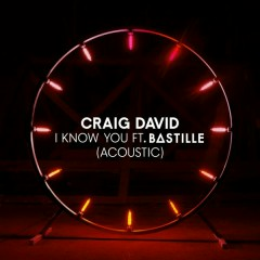 I Know You (Acoustic) - Craig David,Bastille
