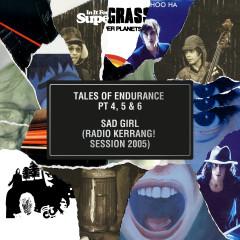 Tales of Endurance Pt. 4, 5 & 6 / Sad Girl (Radio Kerrang! Session 2005) - Supergrass