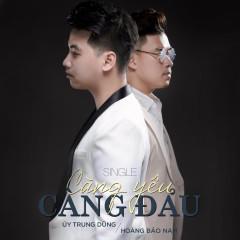 Càng Yêu Càng Đau (Single) - Úy Trung Dũng, Hoàng Bảo Nam