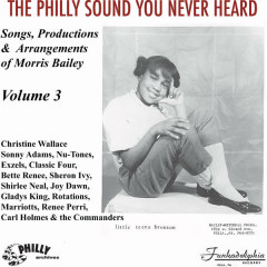 The Philly Sound You Never Heard, Vol. 3: Songs, Productions & Arrangements of Morris Bailey - Various Artists