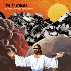 The Body, The Blood, The Machine - The Thermals