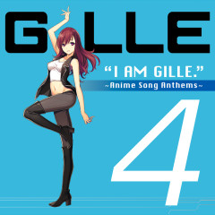 I Am Gille. 4 ~Anime Song Anthems~ - GILLE