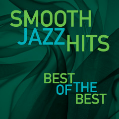 Smooth Jazz Hits: Best Of The Best - Various Artists