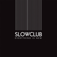 Everything Is New - Slow Club