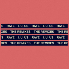 I, U, Us (The Remixes) - Raye