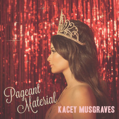Pageant Material - Kacey Musgraves