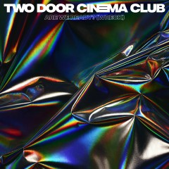 Are We Ready? (Wreck) - Two Door Cinema Club