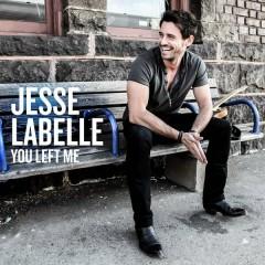 You Left Me - Jesse Labelle
